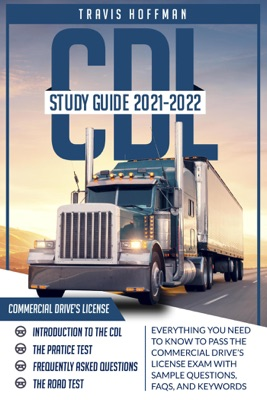CDL Study Guide 2021-2022: Everything You Need to Know to Pass the Commercial Driver's License Exam with Sample Questions, FAQs, and Keywords