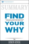 Summary Find Your Why A Practical Guide For Discovering Purpose For You And Your Team