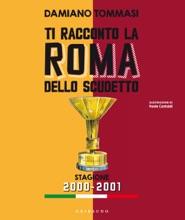 Ti Racconto La Roma Dello Scudetto. Stagione 2000-2001