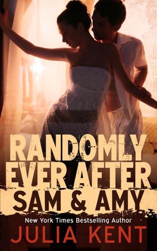 Julia Kent - Randomly Ever After (Sam and Amy)