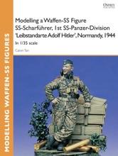 Modelling a Waffen-SS Figure SS-Scharführer, 1st SS-Panzer-Division 'Leibstandarte Adolf Hitler', Normandy, 1944