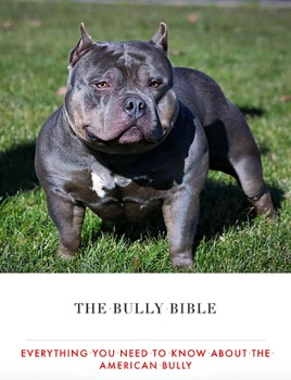 The Bully Bible: Everything You Need to Know About the American Bully
