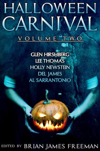 Brian James Freeman, Glen Hirshberg, Lee Thomas, Holly Newstein & Del James - Halloween Carnival Volume 2