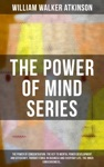 THE POWER OF MIND SERIES The Power Of Concentration The Key To Mental Power Development And Efficiency Thought-Force In Business And Everyday Life The Inner Consciousness