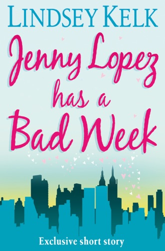 Lindsey Kelk - Jenny Lopez Has A Bad Week: An I Heart Short Story