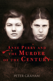 Anne Perry and the Murder of the Century - Peter Graham book summary