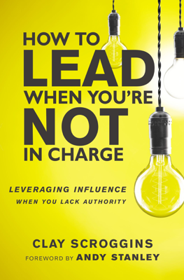 How to Lead When You're Not in Charge - Clay Scroggins book