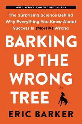 Barking Up the Wrong Tree - Eric Barker book