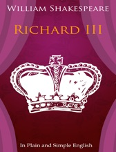 Richard III - In Plain And Simple English (A Modern Translation And The Original Version)