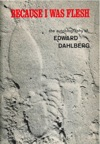 Because I Was Flesh The Autobiography Of Edward Dahlberg