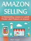 Amazon Selling 12 Outstanding Lessons To Launch Private Label Products On Amazon