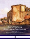 Sixty Years In Southern California - 1853 - 1913