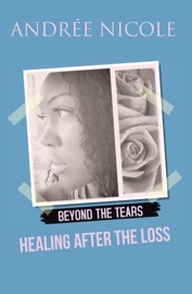 Beyond The Tears Healing After The Loss
