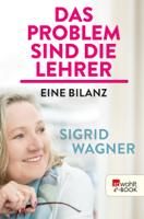 Sigrid Wagner - Das Problem sind die Lehrer artwork