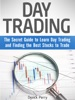 Day Trading: The Secret Guide to Learn Day Trading and Finding the Best Stocks to Trade