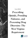 Prescribing Opioids Providing Naloxone And Preventing Drug Diversion The West Virginia Requirement