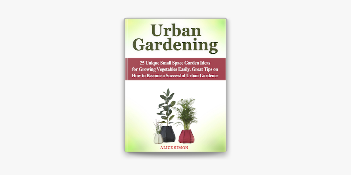 Urban Gardening 25 Unique Small Space Garden Ideas For Growing Vegetables Easily Great Tips On How To Become A Successful Urban Gardener On Apple Books,Brown Shades Chocolate Brown Hair Color 2020