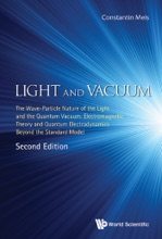 Light And Vacuum: The Wave-particle Nature Of The Light And The Quantum Vacuum. Electromagnetic Theory And Quantum Electrodynamics Beyond The Standard Model (Second Edition)