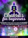 Chakras For Beginners An Amazing 7 Step Guide For Absolute Beginners To Open Your Spiritual Chakras With Photos