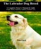 The Labrador Dog Breed: A Complete Owner's Manual & Guide
