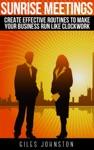 Sunrise Meetings Create Effective Routines To Make Your Business Run Like Clockwork