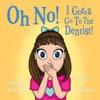 Oh No! I Gotta Go To The Dentist!