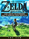 The Legend Of Zelda Breath Of The Wild Game Cheats Walkthroughs How To Download Guide Unofficial