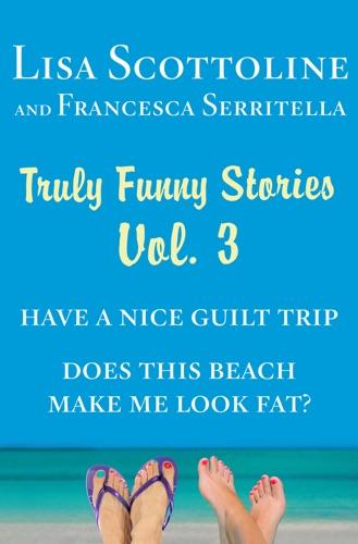 Lisa Scottoline & Francesca Serritella - Truly Funny Stories Vol. 3