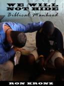 We Will Not Hide: Biblical Manhood