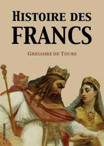 Histoire des Francs (Version intégrale) Couverture de livre
