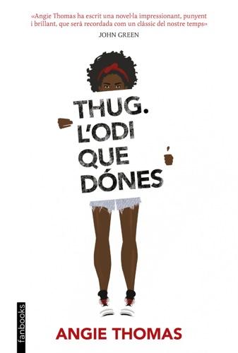 Angie Thomas - Thug. L'odi que dónes