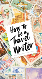 How To Be A Travel Writer book