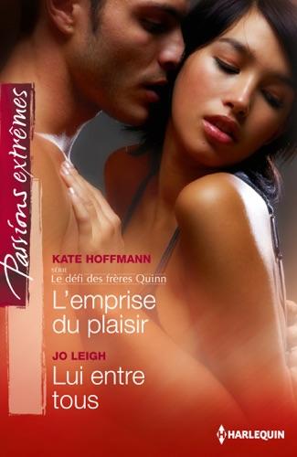 Kate Hoffmann & Jo Leigh - L'emprise du plaisir - Lui entre tous