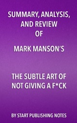 Summary, Analysis, and Review of Mark Manson's The Subtle Art of Not Giving a F**k