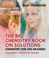 The Big Chemistry Book On Solutions - Chemistry For 4th Graders  Childrens Chemistry Books