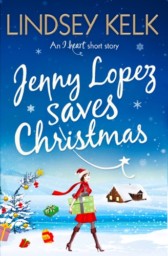 Lindsey Kelk - Jenny Lopez Saves Christmas: An I Heart Short Story