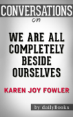 We Are All Completely Beside Ourselves: by Karen Joy Fowler  Conversation Starters