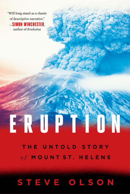 Eruption: The Untold Story of Mount St. Helens - Steve Olson book