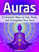 Auras: 8 Fantastic Ways to See, Read, and Strengthen Your Aura