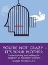 Youre Not Crazy - Its Your Mother
