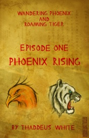 PHOENIX RISING (WANDERING PHOENIX AND ROAMING TIGER EPISODE 1)