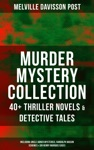 MURDER MYSTERY COLLECTION 40 Thriller Novels  Detective Tales Including Uncle Abner Mysteries Randolph Mason Schemes  Sir Henry Marquis Cases
