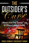 The Outsiders Curse A Memoir Of The First Outsider Lady IAS Officer Of Jammu  Kashmir