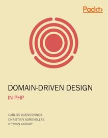 Domain-Driven Design in PHP - Carlos Buenosvinos, Christian Soronellas & Keyvan Akbary