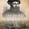 The Brave Magellan The First Man To Circumnavigate The World - Biography 3rd Grade  Childrens Biography Books