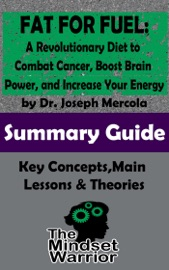 Fat For Fuel A Revolutionary Diet To Combat Cancer Boost Brain Power And Increase Your Energy By Joseph Mercola The Mindset Warrior Summary Guide