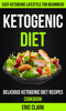 Eric Clark - Ketogenic Diet: Delicious Ketogenic Diet Recipes Cookbook: Easy Ketogenic Lifestyle For Beginners ilustraciГіn