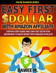 Easy First $Dollar With Amazon Affiliate : Step-By-Step Guide and Low-Cost Setup for Beginners to Make Money with Amazon Affiliate