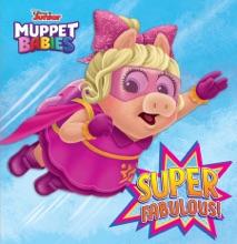 Super Fabulous! (Disney Muppet Babies)