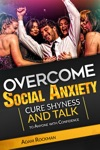 Overcome Social Anxiety Cure Shyness And Talk To Anyone With Confidence